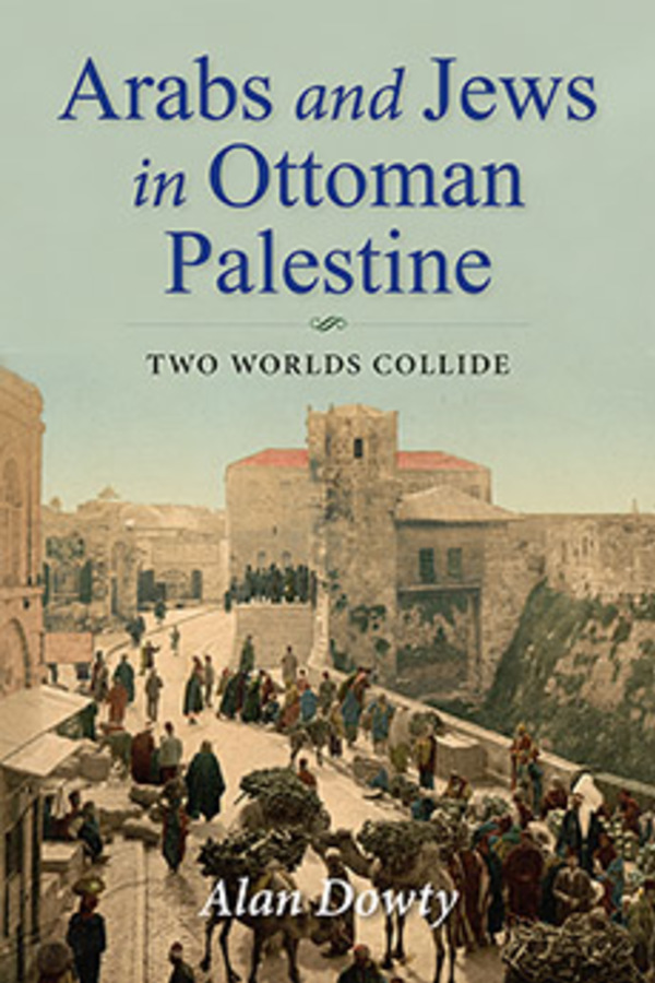 Arabs and Jews in Ottoman Palestine: Two Worlds Collide