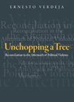 Unchopping a Tree: Reconciliation in the Aftermath of Political Violence by Ernesto Verdeja